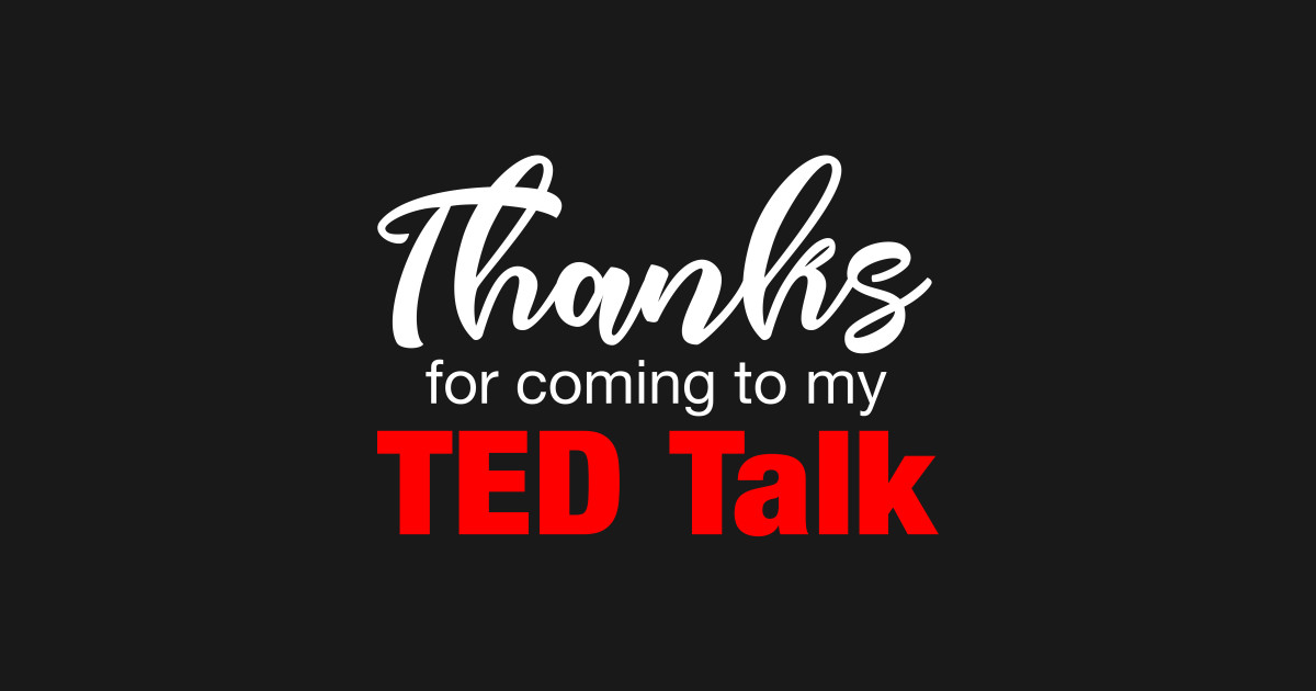 Image result for thank you for coming to my ted talk meme