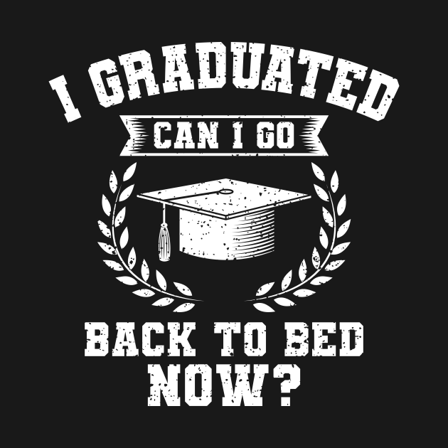 I Graduated Can I Go Back To Bed Now Gift