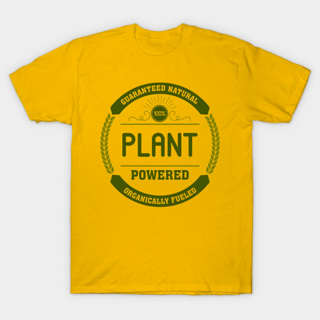 b1f7512c30 Plant Powered and Organically Fueled - Plant Powered - T-Shirt ...