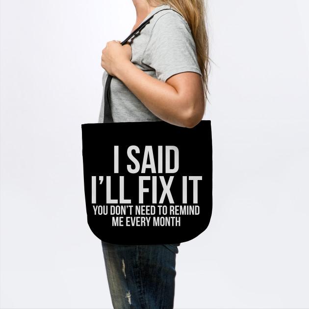 I Said I'll Fix It