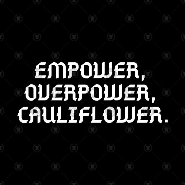 //EMPOWER, OVERPOWER, CAULIFLOWER.