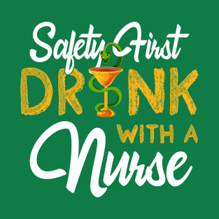 9fec70ae Safety First Drink With A Nurse Funny St Patricks Day T-Shirt T-Shirt