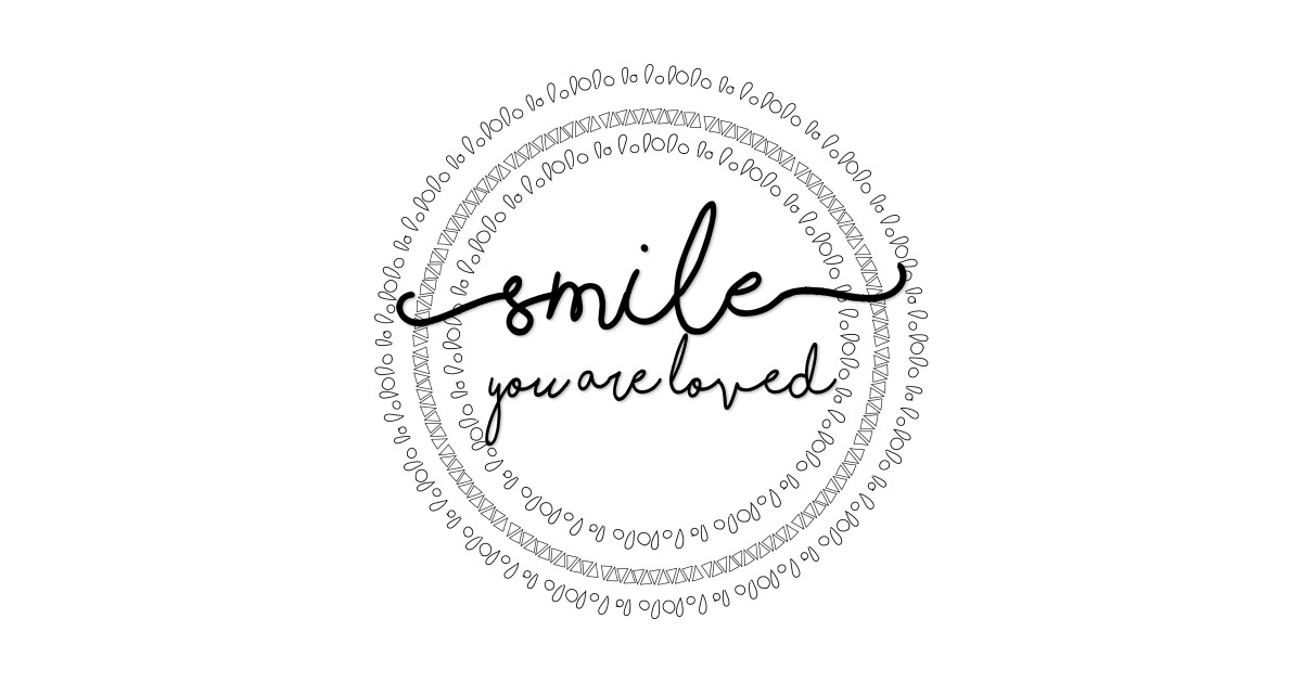 Smile, You Are Loved - Smile - T-Shirt | TeePublic