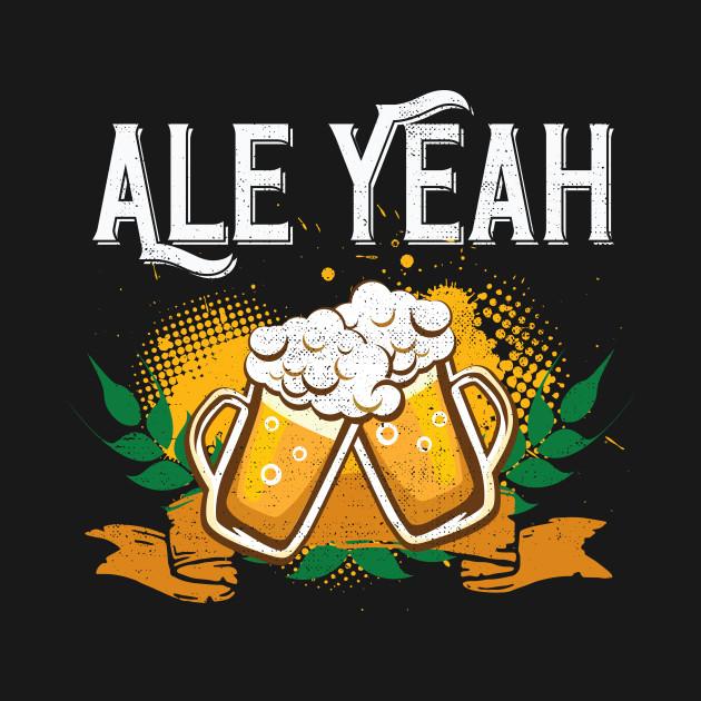 Ale Yeah Funny Beer Drinking - Beer Sayings - T-Shirt ...