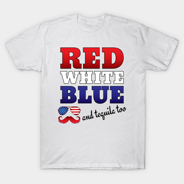 719c6211 Red White Blue and Tequila Too Fourth of July Drinking - Red White ...