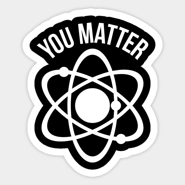 612ffd6c62 You matter funny physics nerd humor - You Matter - Sticker | TeePublic