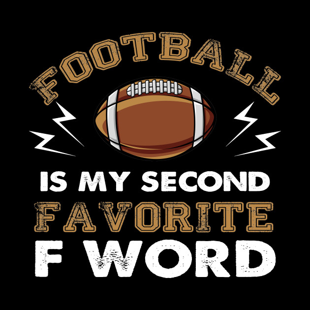Football is My Second Favorite F Word T shirt