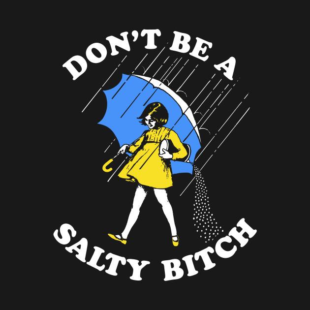 Don't Be A Salty Bitch T-Shirt