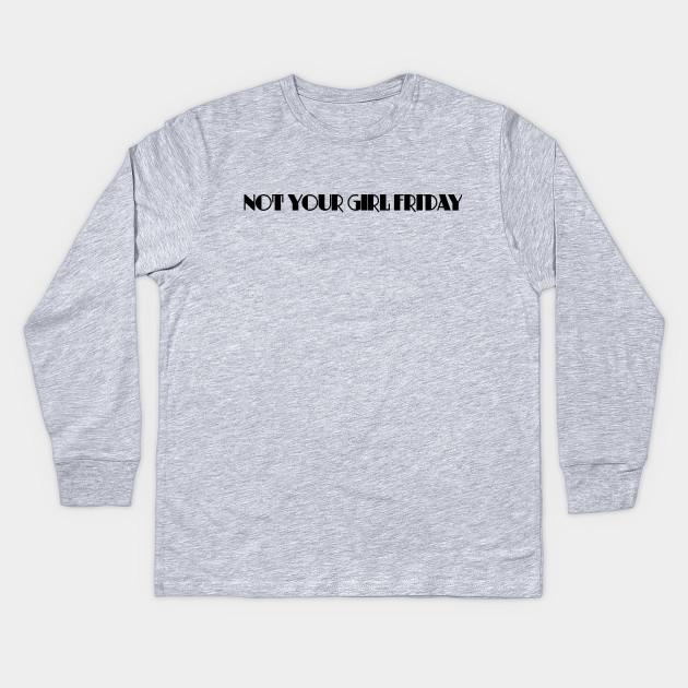 4e9ef3fe464e Not Your Girl Friday 2 - Girl Friday - Kids Long Sleeve T-Shirt ...