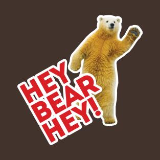 Hey Bear Hey!!! t-shirts