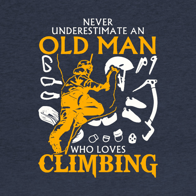 Never Underestimate an Old Man who loves Climbing
