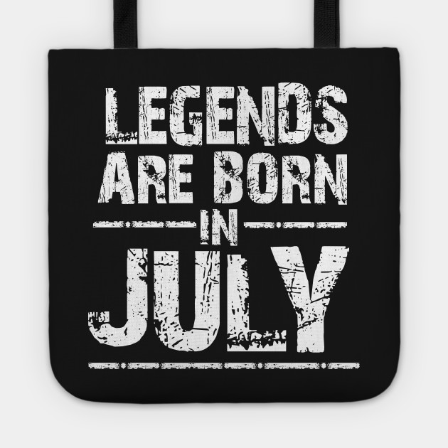 LEGEND ARE BORN IN JULY
