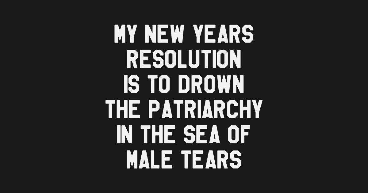 my new years resolution is to drown the patriarchy funny saying sarcastic new year resolution t shirt