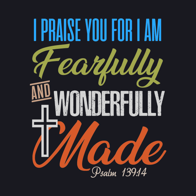 I praise You for I am fearfully and wonderfully made,Psalm 139 14, Bible Verse,Scripture,Jesus,Christ,God,Christian,T-Shirts,T Shirts, Tshirts,Gifts, Apparels,Store
