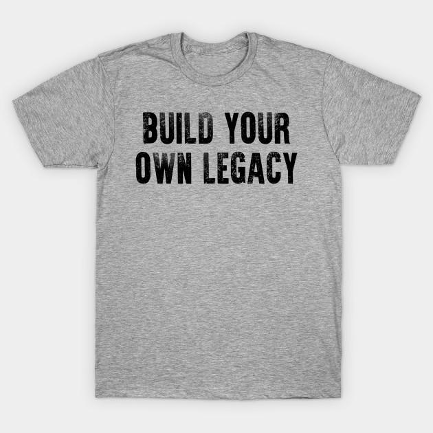 ff29d43e Build Your Own Legacy (Black txt) - Boxing - T-Shirt | TeePublic