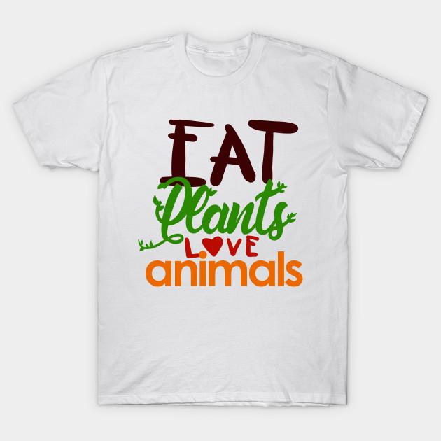 6f424fe10 Eat Plants Love Animals - Vegan, Veggies - D3 Designs - Vegan - T ...