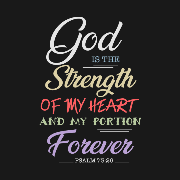 God is the strength of my heart and my portion forever, Psalm 73 26, Bible Verse,Scriptures,Jesus,Christ,Christian,T-Shirts, Tshirts, T Shirts,Gifts,Apparels,Store