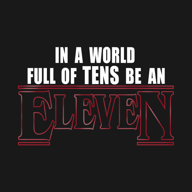 Stranger Things - In A World Full Of Tens Be An Eleven (White Text)