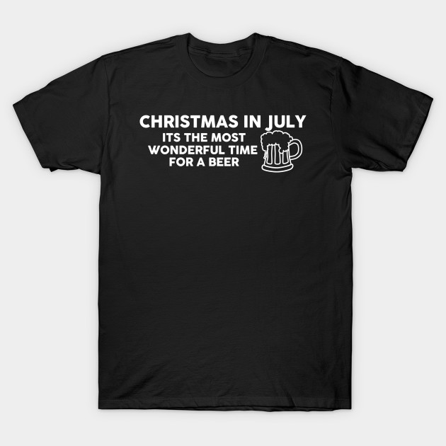 Christmas In July Humor.Christmas In July Its The Most Wonderful Time For A Beer