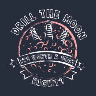 Drill the Moon t-shirts