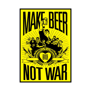 Make Beer Not War - T-shirt t-shirts
