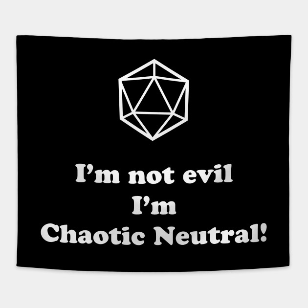 I M Not Evil I M Chaotic Neutral Chaotic Neutral Tapestry