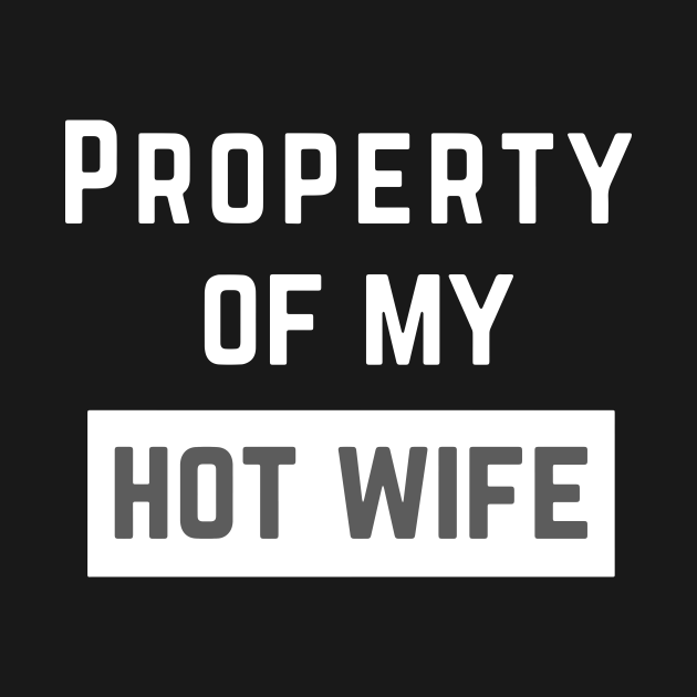 Property Of My Hot Wife T Shirts