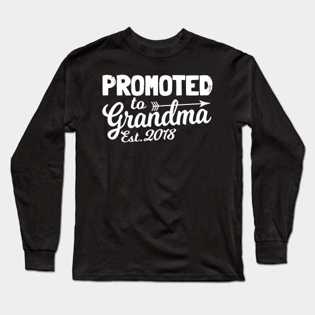 8f24c2f4d9 Funny New Grandma Shirt Promoted To Grandma Est 2018 Grandma T-Shirts Long  Sleeve T-Shirt