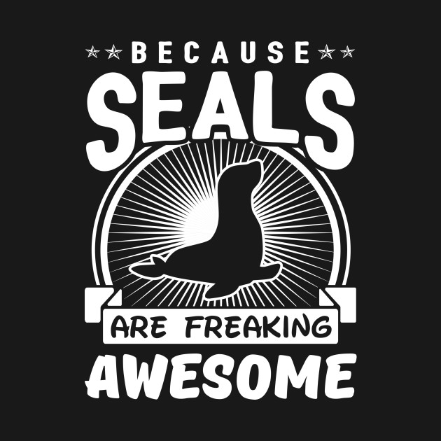 Because Seals Are Freaking Awesome