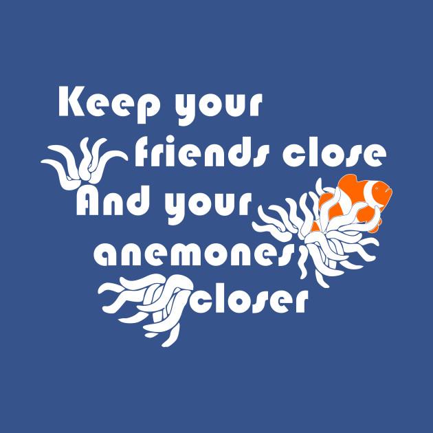 Keep Your Anemones Closer Funny Animal Pun Shirt