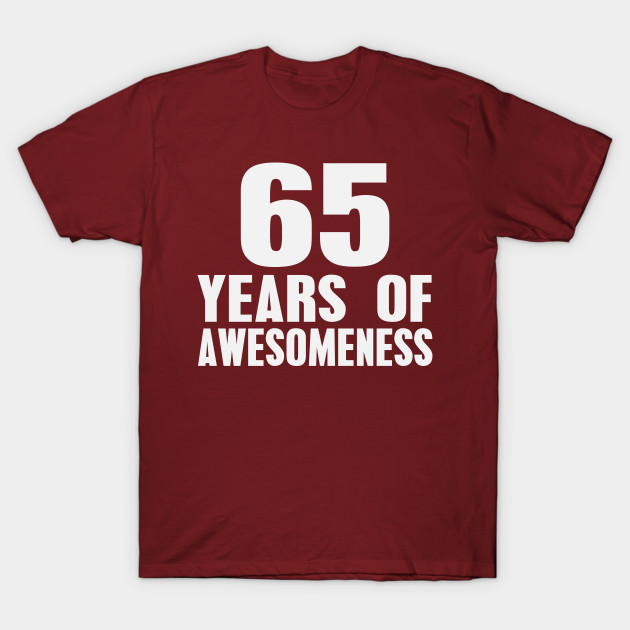 Birthday 65 Years Of Awesomeness T Shirt