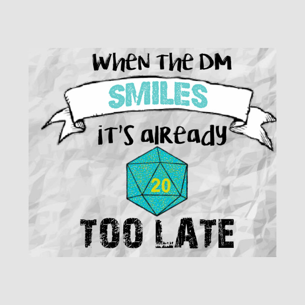 When the DM smiles it's already too late