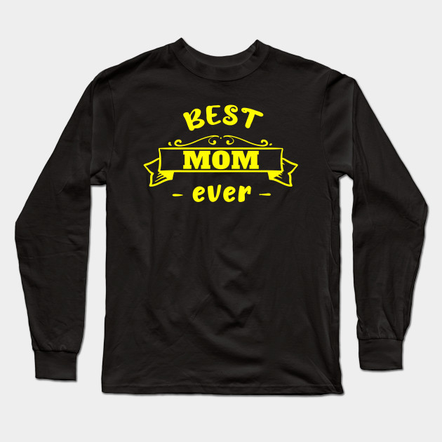 Best mom ever Mother's Day Mum Mother Mummy best Long Sleeve T-Shirt