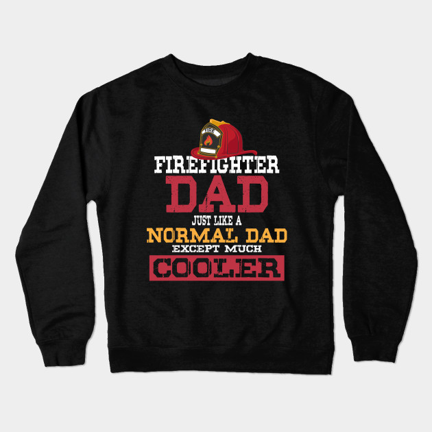 ce213e30 Firefighter Dad - Just like a normal Dad except much cooler - Firefighter  Gifts for Men Crewneck Sweatshirt