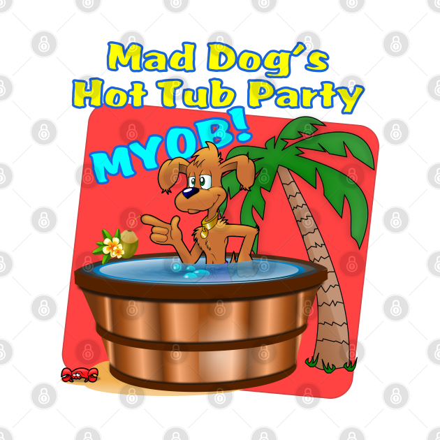 Mad Dog's Hot Tub Party