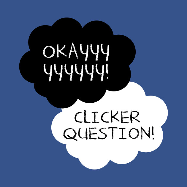 Maybe Clicker Questions will be Our Always.