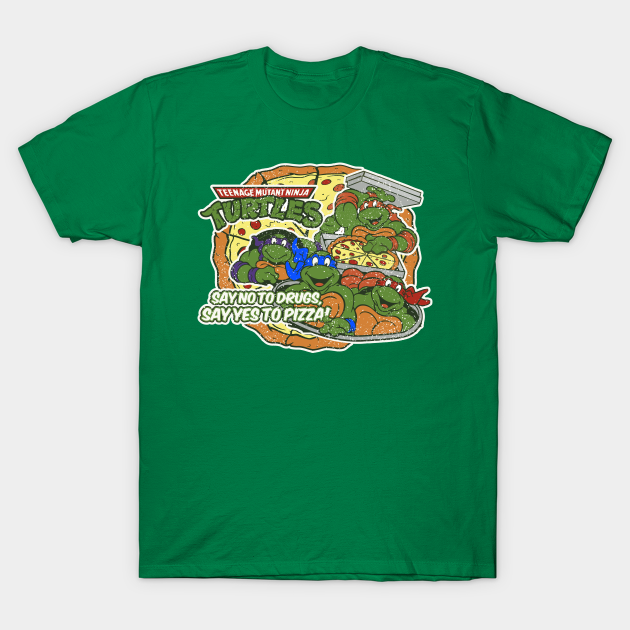 Say No To Drugs Say Yes To Pizza Ninja Turtles T Shirt Teepublic