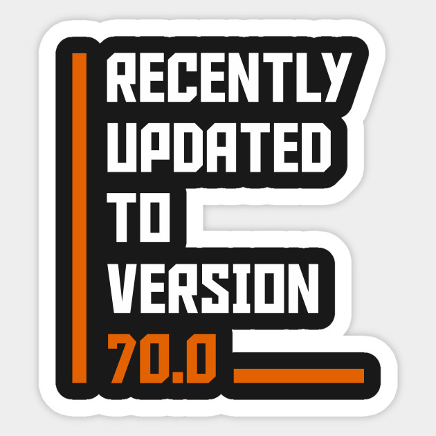 Recently Updated To Version 70 Years Old Birthday Sticker