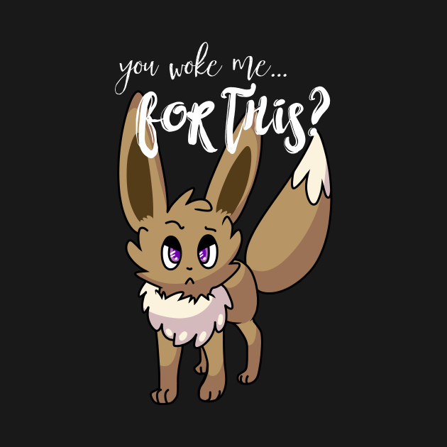 You Woke Me For This? Annoyed Eevee