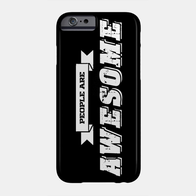 People Are Awesome Phone Case