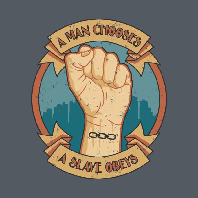 A Man Chooses, A Slave Obeys