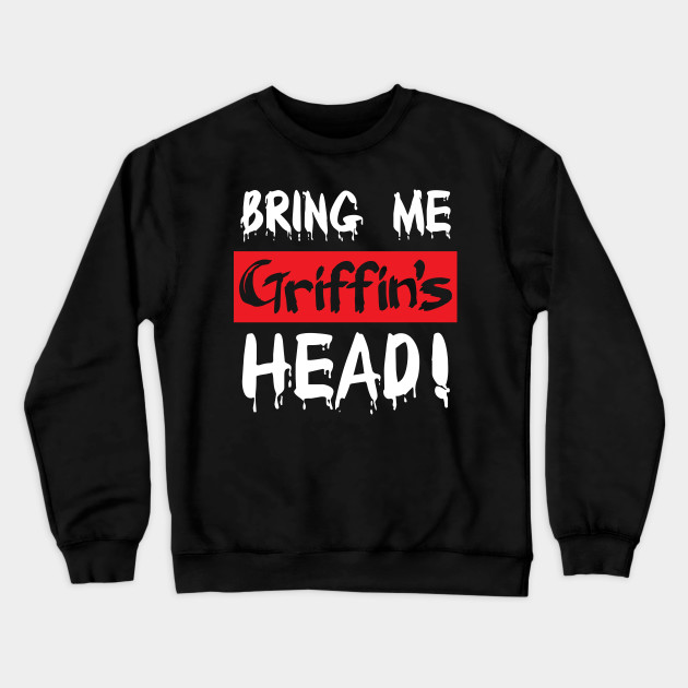 nuovo arrivo 7df2d 59386 Bring Me Griffin's Head! Trending T shirt design. Show your support for  President Trump!