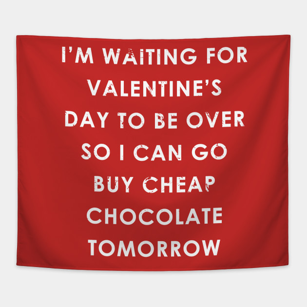 Im Waiting For Valentines Day To Be Over So I Can Buy Cheap