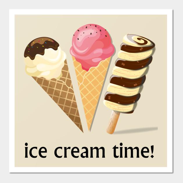 Ice Cream Time! - Ice Cream - Wall Art | TeePublic