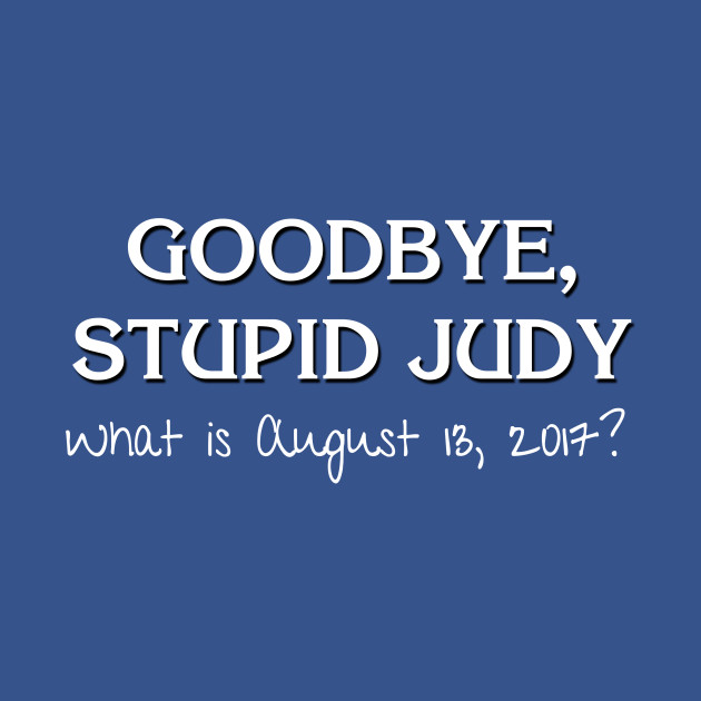 Goodbye, Stupid Judy