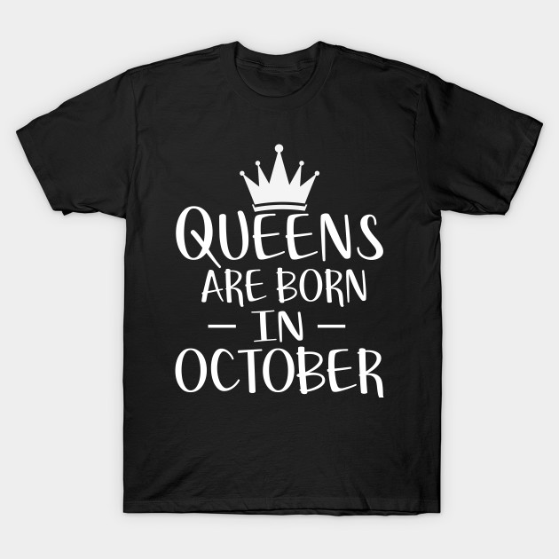 Queens Are Born In October T Shirt