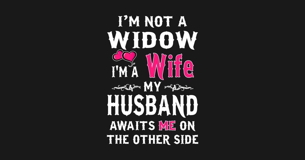 Im Not A Widow Wife My Husband T Shirt New