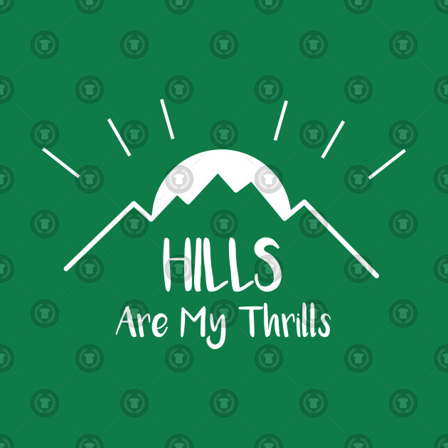 Hills Are My Thrills