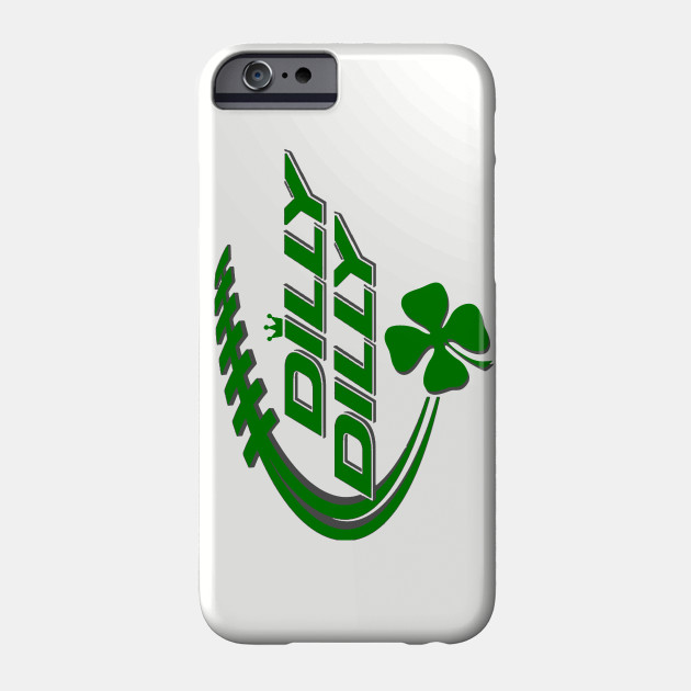 DILLY DILLY ST. PATRICK'S DAY Phone Case
