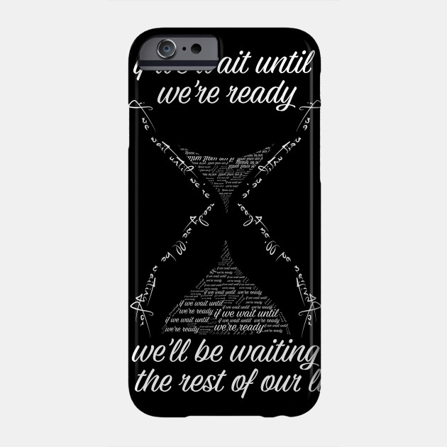 if we wait until we\'re ready we\'ll be waiting for the rest of our lives  Shirts With Quotes